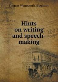 Hints on Writing and Speech-Making by Thomas Wentworth Higginson