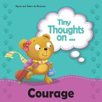 Tiny Thoughts on Courage by Agnes De Bezenac