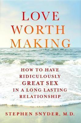 Love Worth Making by Stephen Snyder