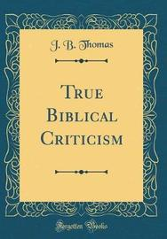 True Biblical Criticism (Classic Reprint) by J.B. Thomas image