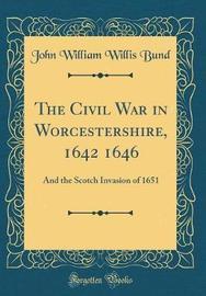 The Civil War in Worcestershire, 1642 1646 by John William Willis Bund image