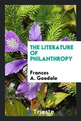 The Literature of Philanthropy by Frances a Goodale image
