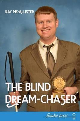 The Blind Dream-Chaser by Ray McAllister