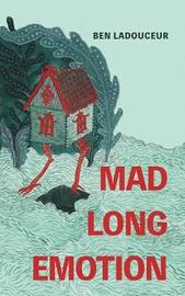 Mad Long Emotion by Ben Ladouceur