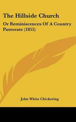 The Hillside Church: Or Reminiscences Of A Country Pastorate (1855) by John White Chickering image