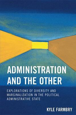 Administration and the Other: Explorations of Diversity and Marginalization in the Political Administrative State by Kyle Farmbry image