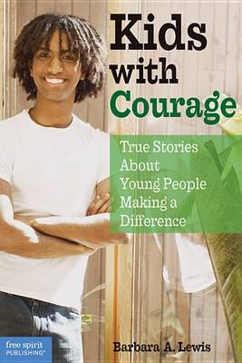 Kids with Courage by Barbara A Lewis