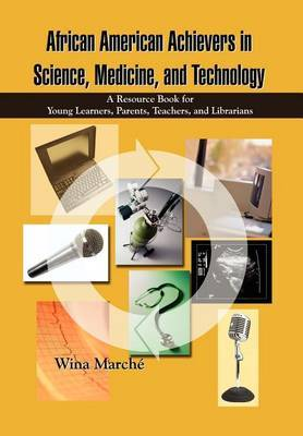 African American Achievers in Science, Medicine, and Technology: A Resource Book for Young Learners, Parents, Teachers, and Librarians by Wina March? image