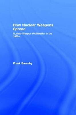 How Nuclear Weapons Spread by Frank Barnaby