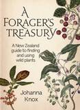 A Forager's Treasury: A New Zealand Guide to Finding and Using Wild Plants by Johanna Knox