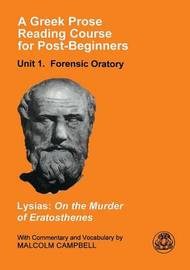 A Greek Prose Course: Unit 1: Forensic Oratory: Lysias on the Murder of Eratosthenes by . Lysias