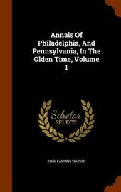 Annals of Philadelphia, and Pennsylvania, in the Olden Time, Volume 1 by John Fanning Watson image