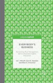 Everybody's Business: Reclaiming True Management Skills in Business Higher Education by Ian I Mitroff