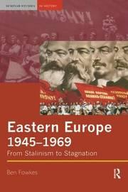 Eastern Europe 1945-1969 by Ben Fowkes