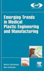 Emerging Trends in Medical Plastic Engineering and Manufacturing by Marc Hoffstetter
