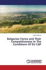 Bulgarian Farms and Their Competitiveness in the Conditions of Eu Cap by Todorova Stela