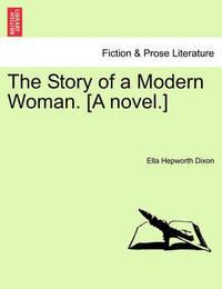 The Story of a Modern Woman. [A Novel.] by Ella Hepworth Dixon