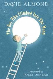The Boy Who Climbed into the Moon by David Almond image