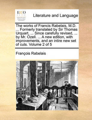 The Works of Francis Rabelais, M.D. ... Formerly Translated by Sir Thomas Urquart, ... Since Carefully Revised, ... by Mr. Ozell. ... a New Edition, with Improvements, and an Intire New Set of Cuts. Volume 2 of 5 by Francois Rabelais image