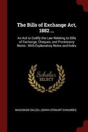 The Bills of Exchange ACT, 1882 ... by MacKenzie Dalzell Edwin Stewar Chalmers image