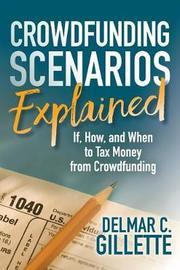 Crowdfunding Scenarios Explained by Delmar C Gillette