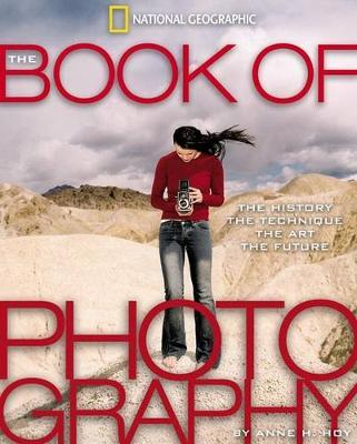 The Book of Photography: The History, the Technique, the Art, the Future (National Geographic) by Anne H. Hoy