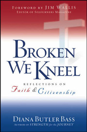 Broken We Kneel: Reflections on Faith and Citizenship by Diana Butler Bass image