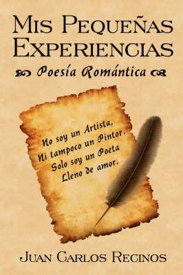 Mis Pequernas Experiencias Poesia Romantica by Juan Carlos Recinos