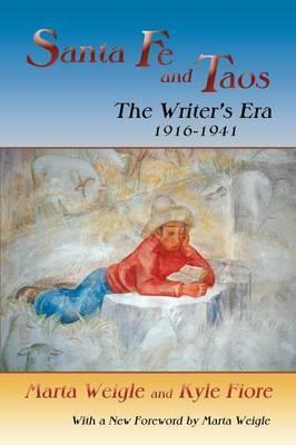 Santa Fe and Taos: The Writer's Era, 1916-1941 by Marta Weigle
