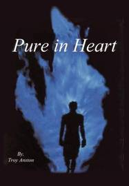 Pure in Heart by Troy Anston