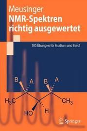 NMR-Spektren Richtig Ausgewertet: 100 Ubungen Fur Studium Und Beruf by Reinhard Meusinger