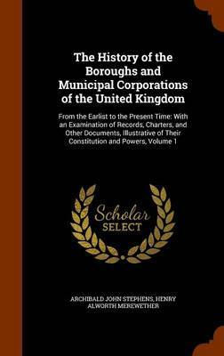 The History of the Boroughs and Municipal Corporations of the United Kingdom by Archibald John Stephens image