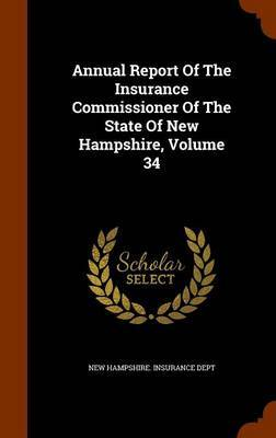 Annual Report of the Insurance Commissioner of the State of New Hampshire, Volume 34