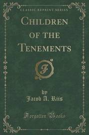 Children of the Tenements (Classic Reprint) by Jacob A Riis