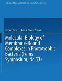 Molecular Biology of Membrane-Bound Complexes in Phototrophic Bacteria by Gerhart Drews