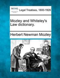 Mozley and Whiteley's Law Dictionary. by Herbert Newman Mozley