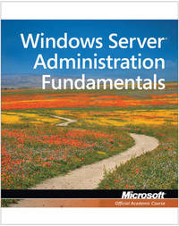 Exam 98-365 MTA Windows Server Administration Fundamentals by Microsoft Official Academic Course