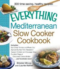 The Everything Mediterranean Slow Cooker Cookbook by Brooke McLay