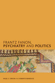 Frantz Fanon, Psychiatry and Politics by Nigel C. Gibson