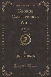 George Canterbury's Will, Vol. 1 of 3 by Henry Wood image