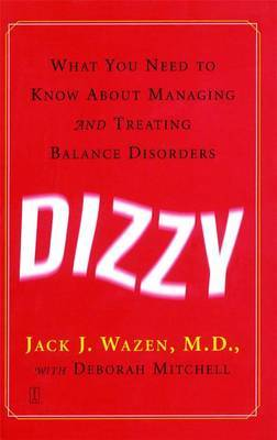 Dizzy: What You Need to Know About Managing and Treating Balance Disorders by Jack Wazen