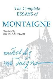 The Complete Essays of Montaigne by Michel Eyquem De Montaigne