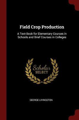 Field Crop Production by George Livingston