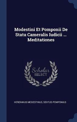 Modestini Et Pomponii de Statu Cameralis Iudicii ... Meditationes by Herennius Modestinus