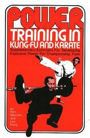 Power Training in Kung-Fu and Karate: Supplementary Exercises for Developing Explosive Power for Championship Form by Ron Marchini image