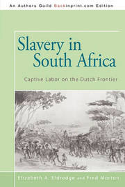Slavery in South Africa by A Eldredge and Fred Morton Elizabeth a Eldredge and Fred Morton