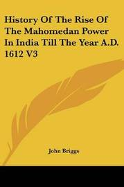 History of the Rise of the Mahomedan Power in India Till the Year A.D. 1612 V3 image