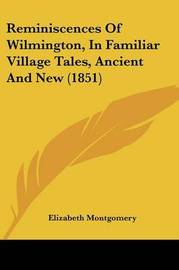 Reminiscences of Wilmington, in Familiar Village Tales, Ancient and New (1851) by Elizabeth Montgomery