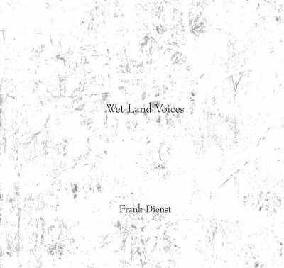 Wet Land Voices by Frank Dienst