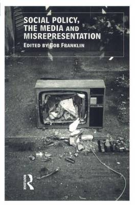 Social Policy, the Media and Misrepresentation by Bob Franklin